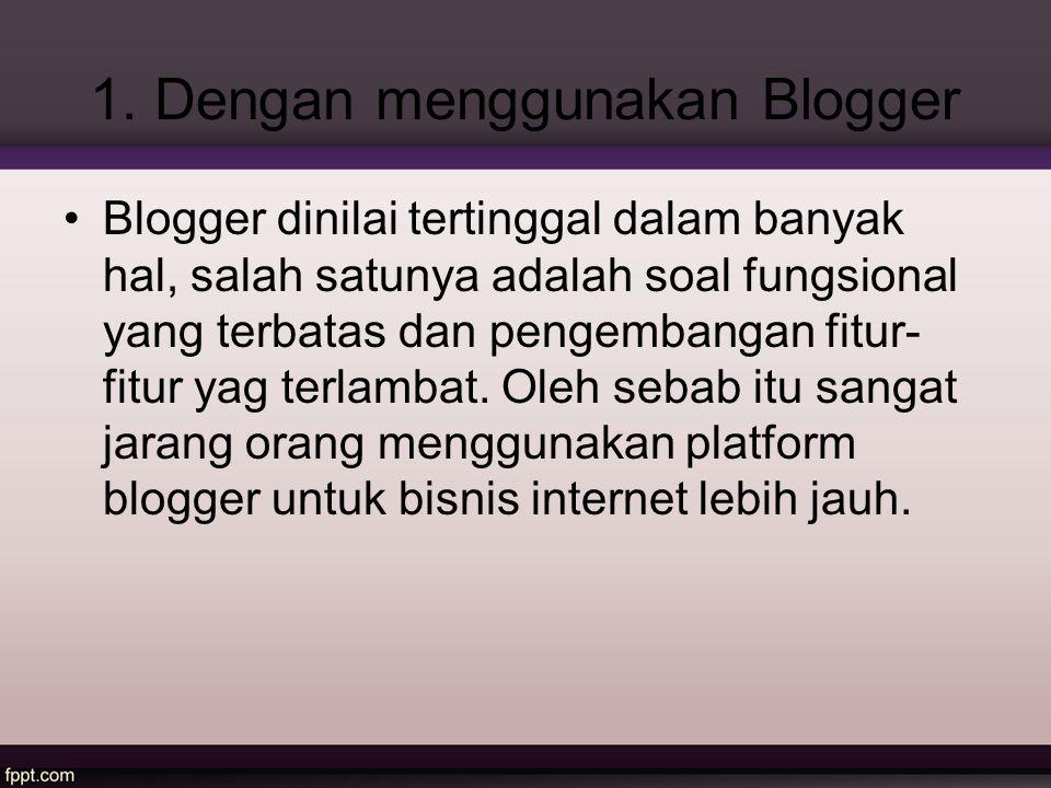 1. Dengan menggunakan Blogger