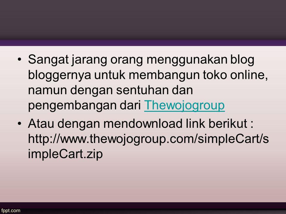 Sangat jarang orang menggunakan blog bloggernya untuk membangun toko online, namun dengan sentuhan dan pengembangan dari Thewojogroup