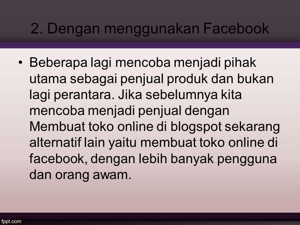2. Dengan menggunakan Facebook