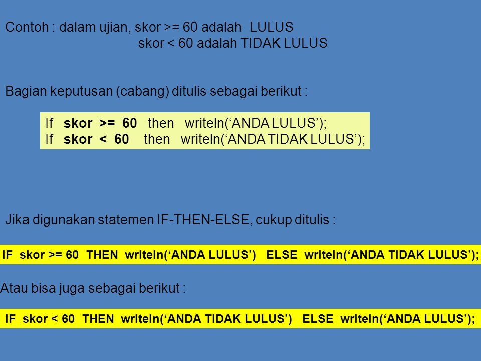 Contoh : dalam ujian, skor >= 60 adalah LULUS