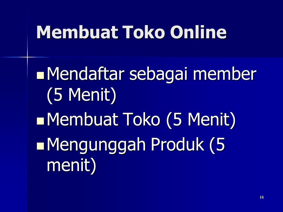 Membuat Toko Online Mendaftar sebagai member (5 Menit) Membuat Toko (5 Menit) Mengunggah Produk (5 menit)