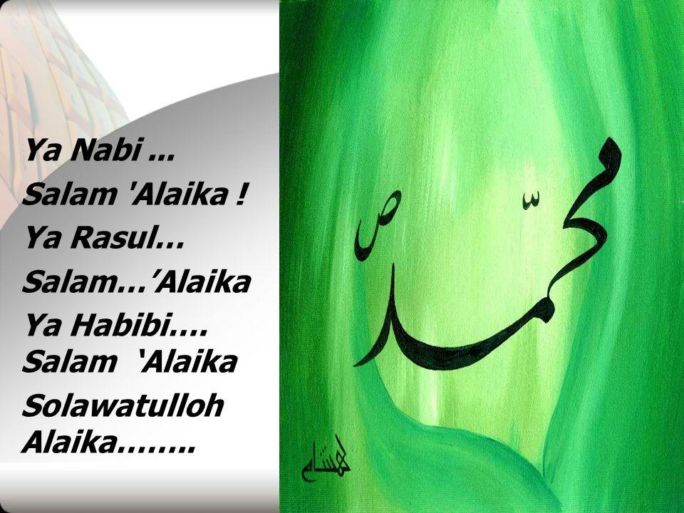Ya Nabi ... Salam Alaika . Ya Rasul… Salam…'Alaika.