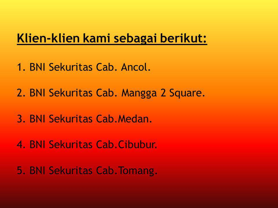 Klien-klien kami sebagai berikut: 1. BNI Sekuritas Cab. Ancol. 2