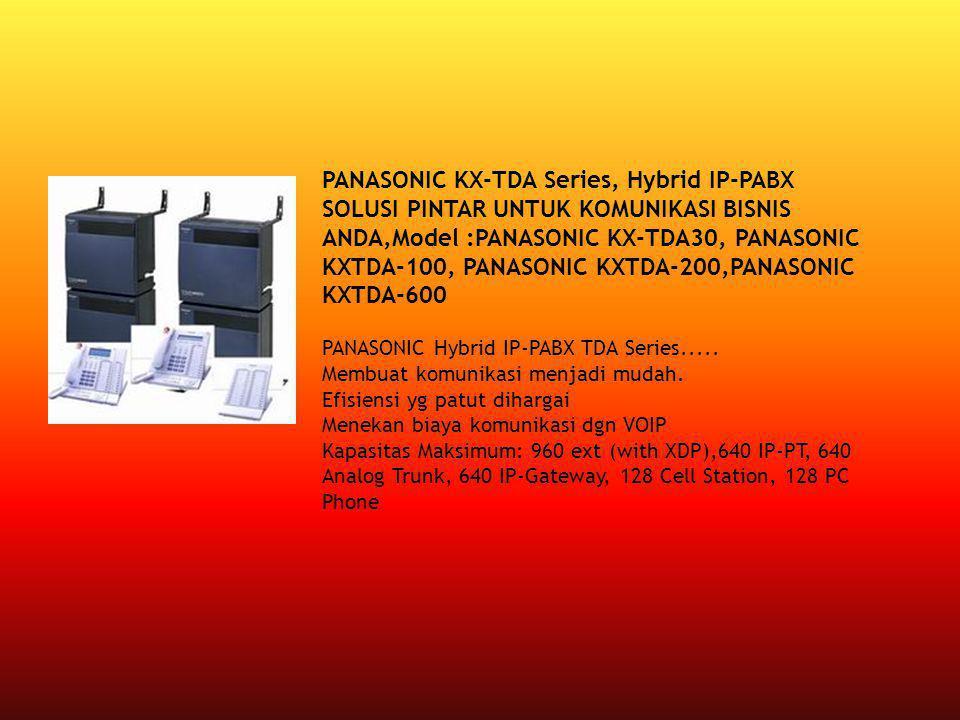 PANASONIC KX-TDA Series, Hybrid IP-PABX SOLUSI PINTAR UNTUK KOMUNIKASI BISNIS ANDA,Model :PANASONIC KX-TDA30, PANASONIC KXTDA-100, PANASONIC KXTDA-200,PANASONIC KXTDA-600 PANASONIC Hybrid IP-PABX TDA Series.....