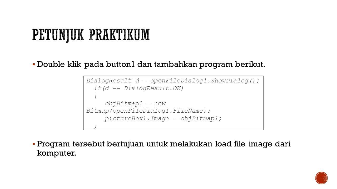 Petunjuk Praktikum Double klik pada button1 dan tambahkan program berikut.
