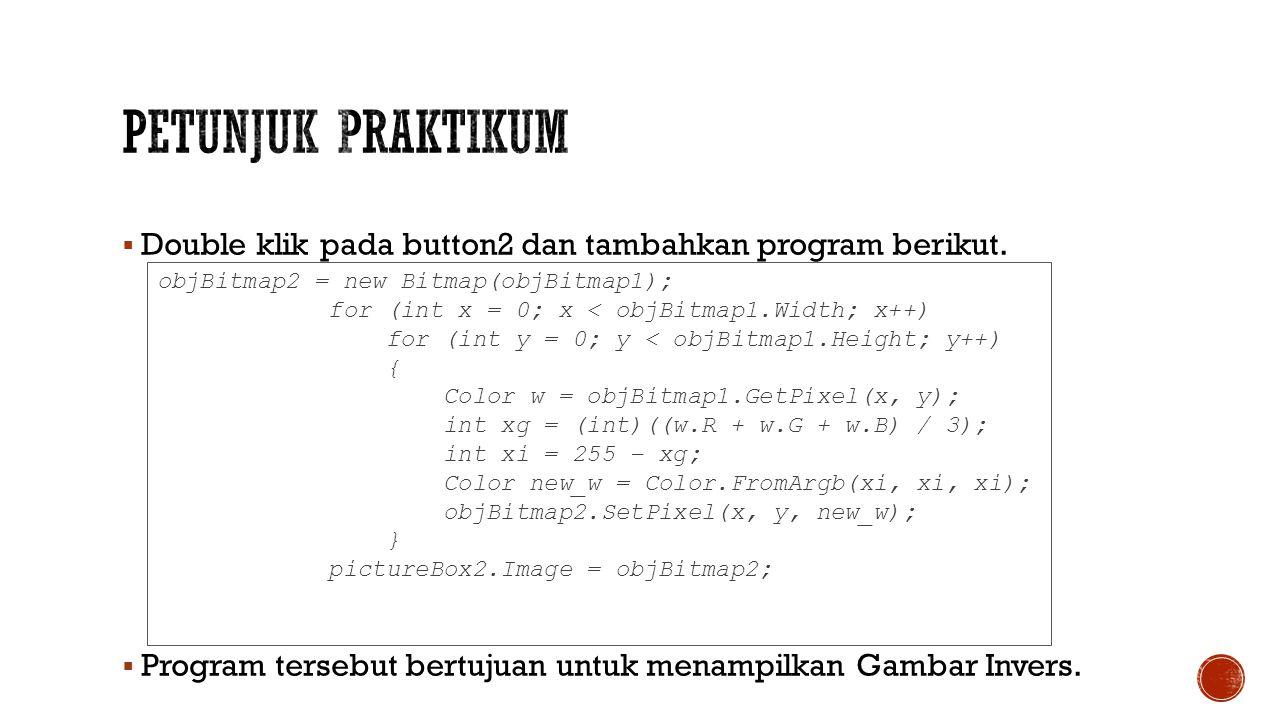 Petunjuk Praktikum Double klik pada button2 dan tambahkan program berikut. Program tersebut bertujuan untuk menampilkan Gambar Invers.