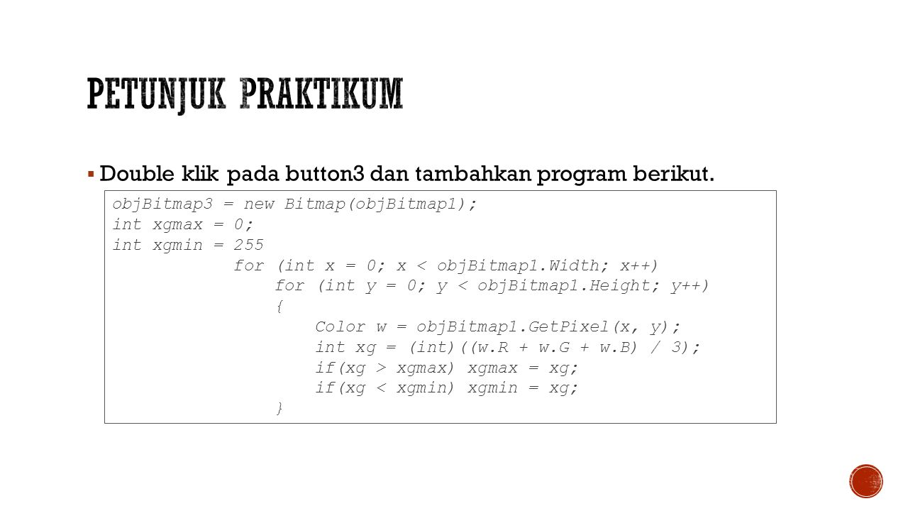 Petunjuk Praktikum Double klik pada button3 dan tambahkan program berikut. objBitmap3 = new Bitmap(objBitmap1);