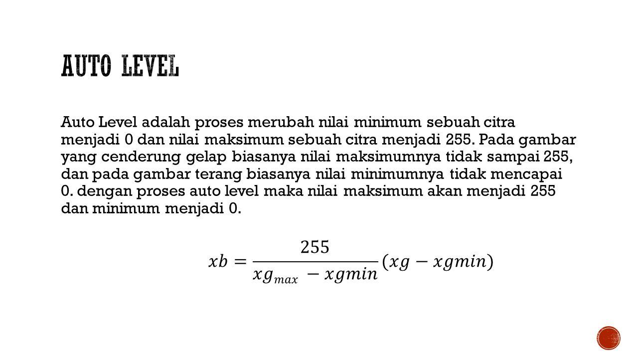 Auto Level 𝑥𝑏= 255 𝑥𝑔𝑚𝑎𝑥 −𝑥𝑔𝑚𝑖𝑛 (𝑥𝑔−𝑥𝑔𝑚𝑖𝑛)