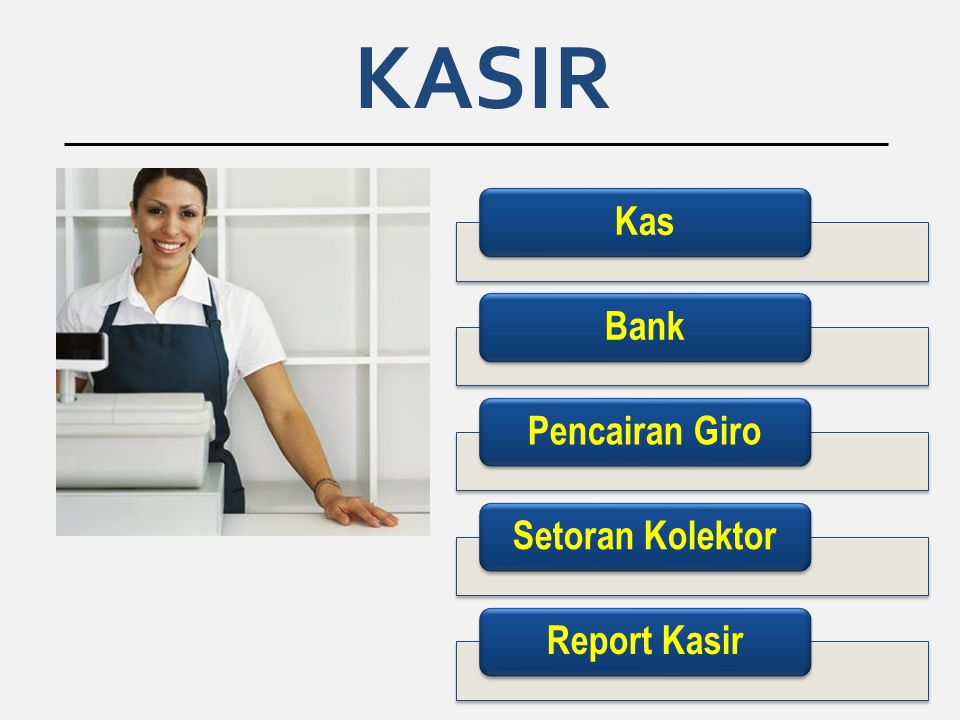 KASIR Kas Bank Pencairan Giro Setoran Kolektor Report Kasir