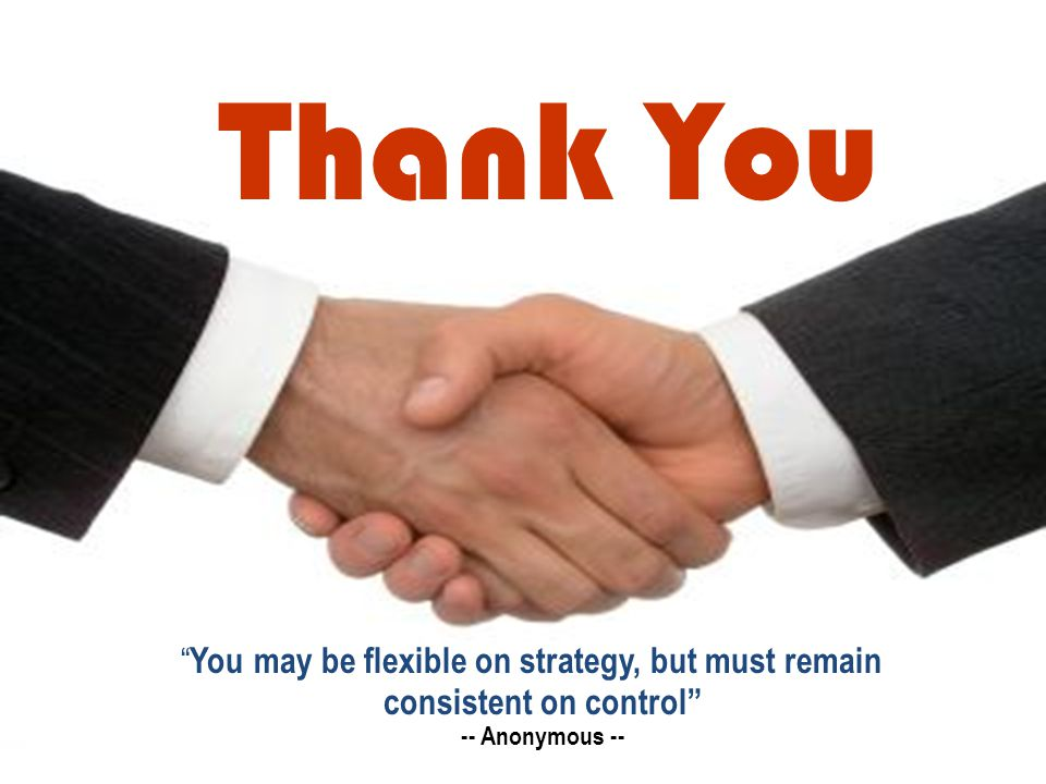 Thank You You may be flexible on strategy, but must remain consistent on control -- Anonymous --
