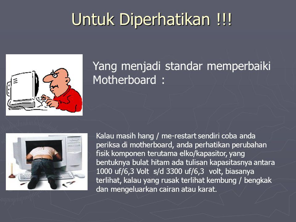 Untuk Diperhatikan !!! Yang menjadi standar memperbaiki Motherboard :