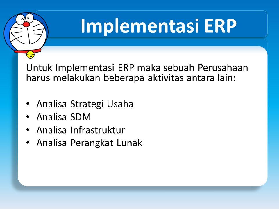 Implementasi ERP Untuk Implementasi ERP maka sebuah Perusahaan harus melakukan beberapa aktivitas antara lain: