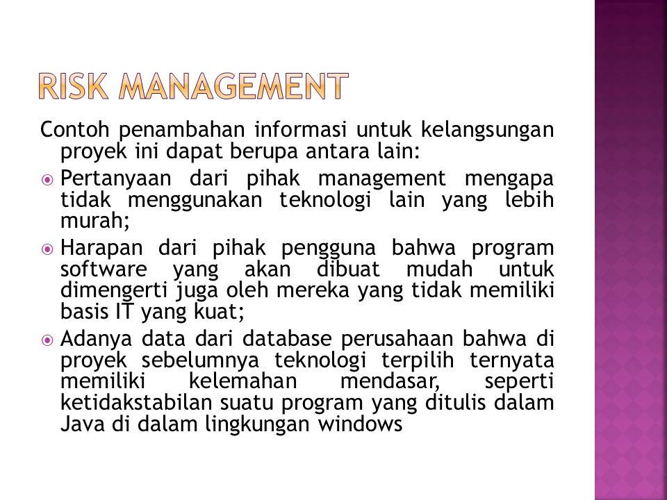 Risk management Contoh penambahan informasi untuk kelangsungan proyek ini dapat berupa antara lain: