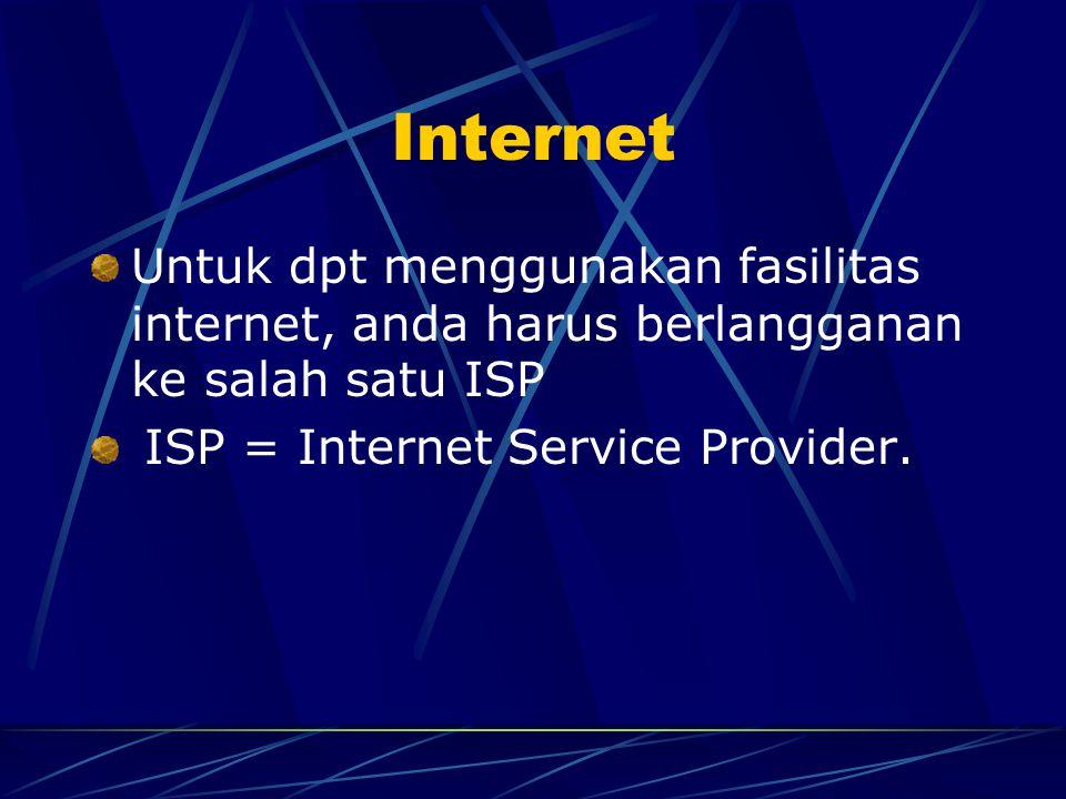 Internet Untuk dpt menggunakan fasilitas internet, anda harus berlangganan ke salah satu ISP.