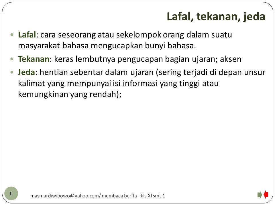 Lafal, tekanan, jeda Lafal: cara seseorang atau sekelompok orang dalam suatu masyarakat bahasa mengucapkan bunyi bahasa.