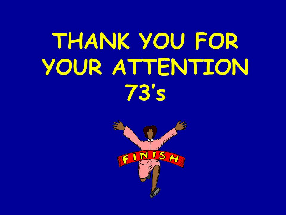 THANK YOU FOR YOUR ATTENTION 73's