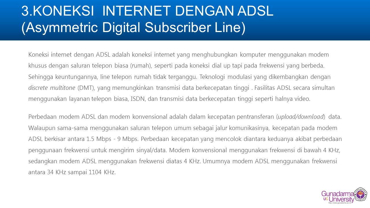 3.KONEKSI INTERNET DENGAN ADSL (Asymmetric Digital Subscriber Line)