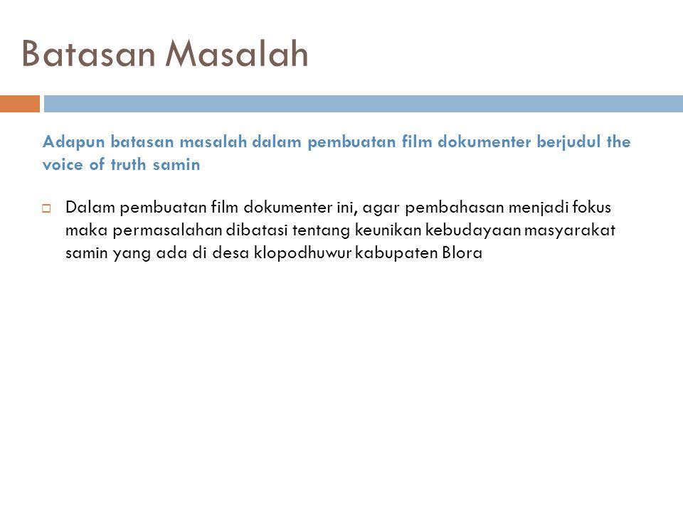 Batasan Masalah Adapun batasan masalah dalam pembuatan film dokumenter berjudul the voice of truth samin.