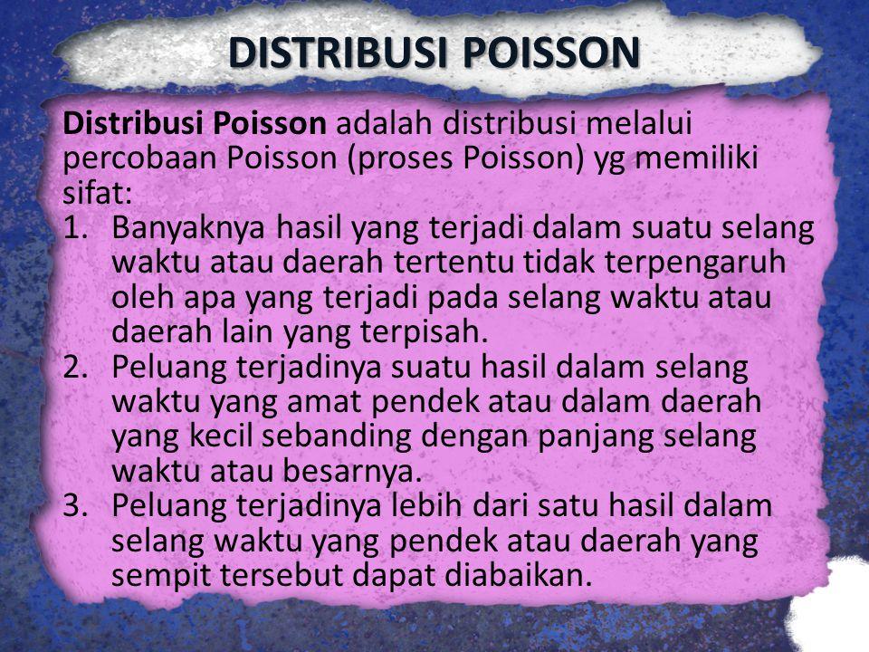 DISTRIBUSI POISSON Distribusi Poisson adalah distribusi melalui percobaan Poisson (proses Poisson) yg memiliki sifat: