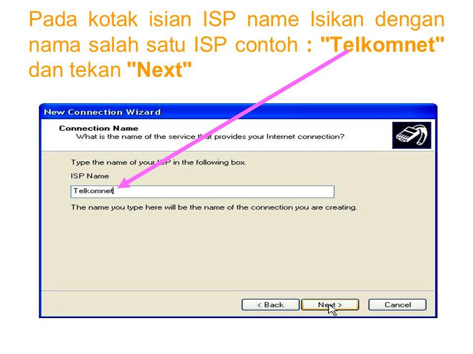 Pada kotak isian ISP name Isikan dengan nama salah satu ISP contoh : Telkomnet dan tekan Next