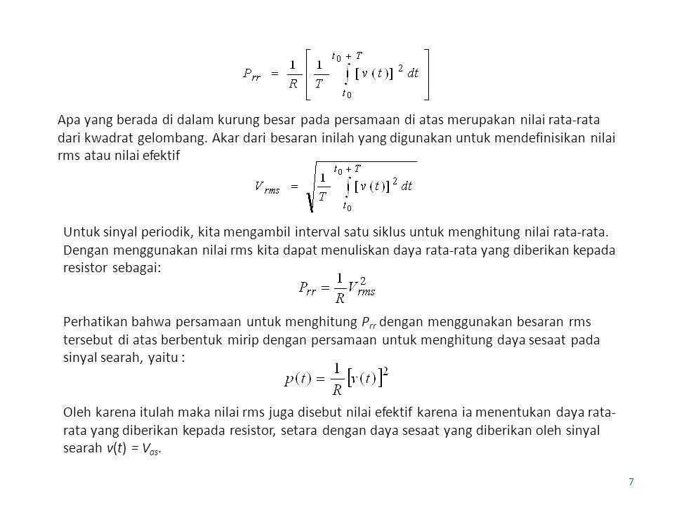Apa yang berada di dalam kurung besar pada persamaan di atas merupakan nilai rata-rata dari kwadrat gelombang. Akar dari besaran inilah yang digunakan untuk mendefinisikan nilai rms atau nilai efektif