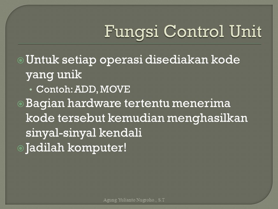 Fungsi Control Unit Untuk setiap operasi disediakan kode yang unik