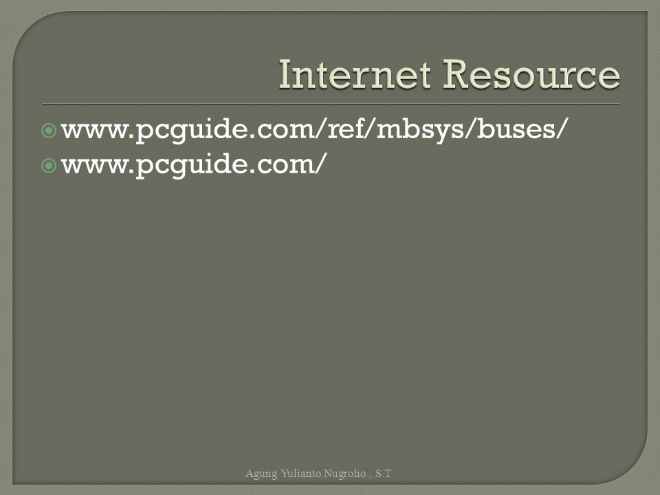 Internet Resource www.pcguide.com/ref/mbsys/buses/ www.pcguide.com/