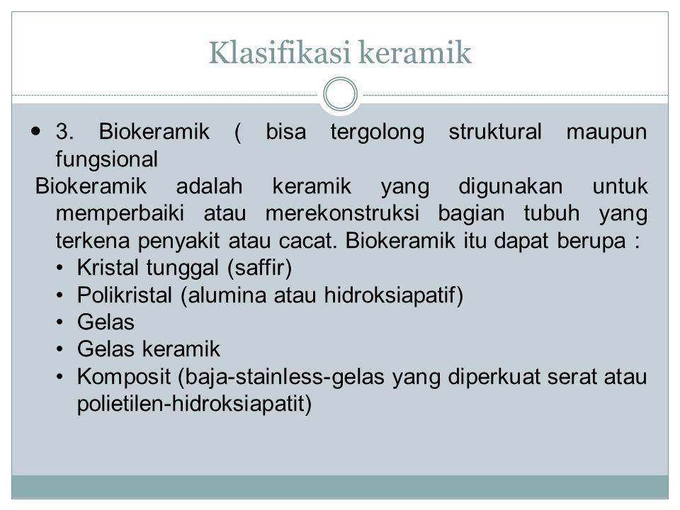 Klasifikasi keramik 3. Biokeramik ( bisa tergolong struktural maupun fungsional.