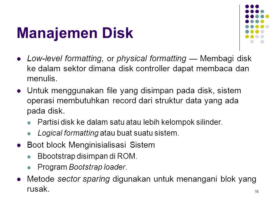 Manajemen Disk Low-level formatting, or physical formatting — Membagi disk ke dalam sektor dimana disk controller dapat membaca dan menulis.