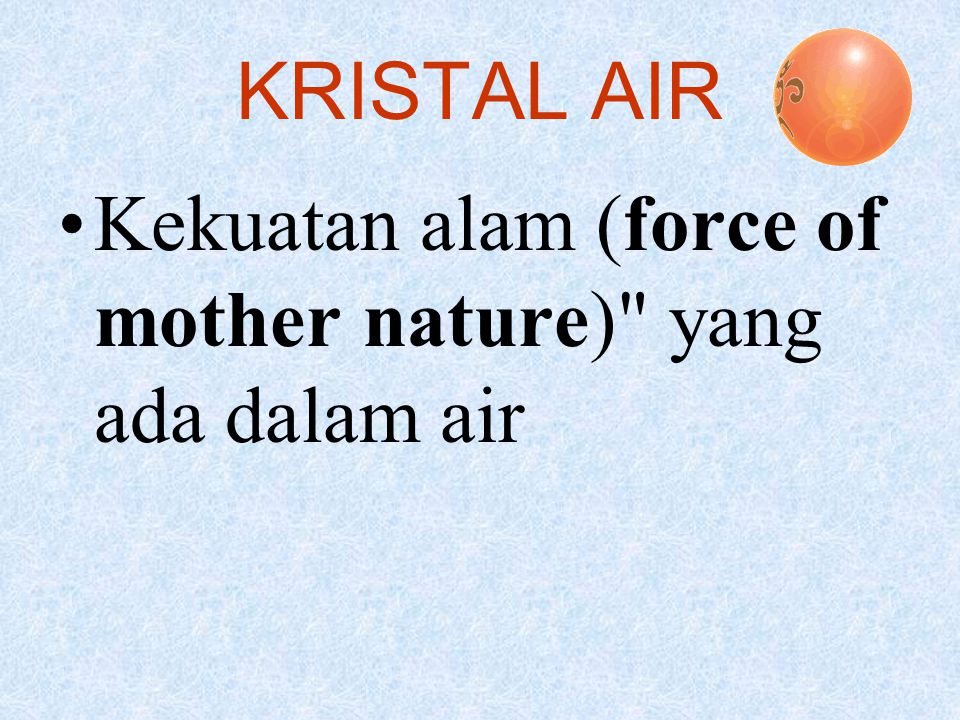KRISTAL AIR Kekuatan alam (force of mother nature) yang ada dalam air