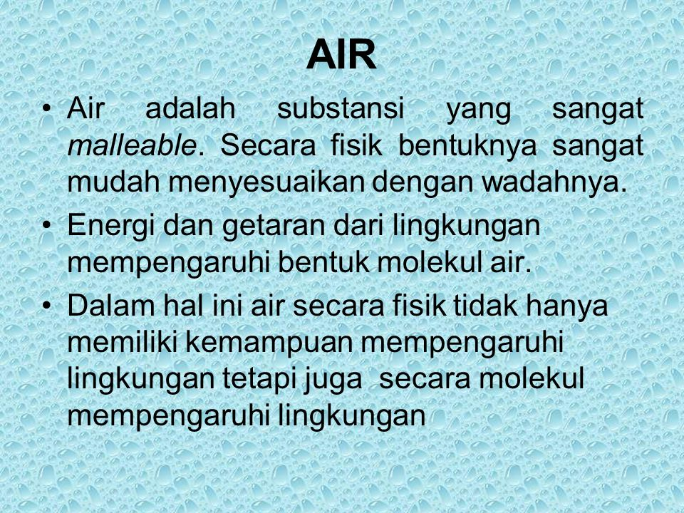 AIR Air adalah substansi yang sangat malleable. Secara fisik bentuknya sangat mudah menyesuaikan dengan wadahnya.