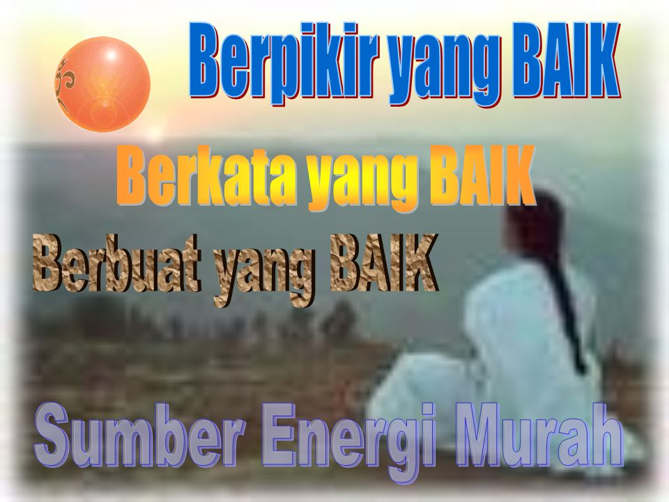 Berpikir yang BAIK Berkata yang BAIK Berbuat yang BAIK Sumber Energi Murah