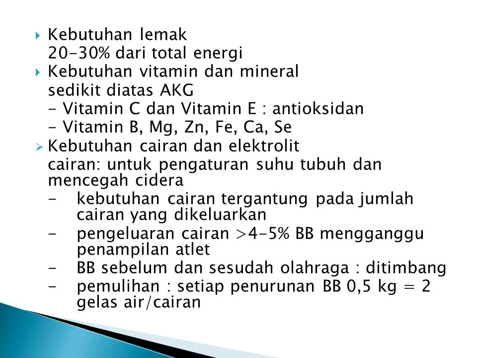 Kebutuhan lemak 20-30% dari total energi. Kebutuhan vitamin dan mineral. sedikit diatas AKG. - Vitamin C dan Vitamin E : antioksidan.