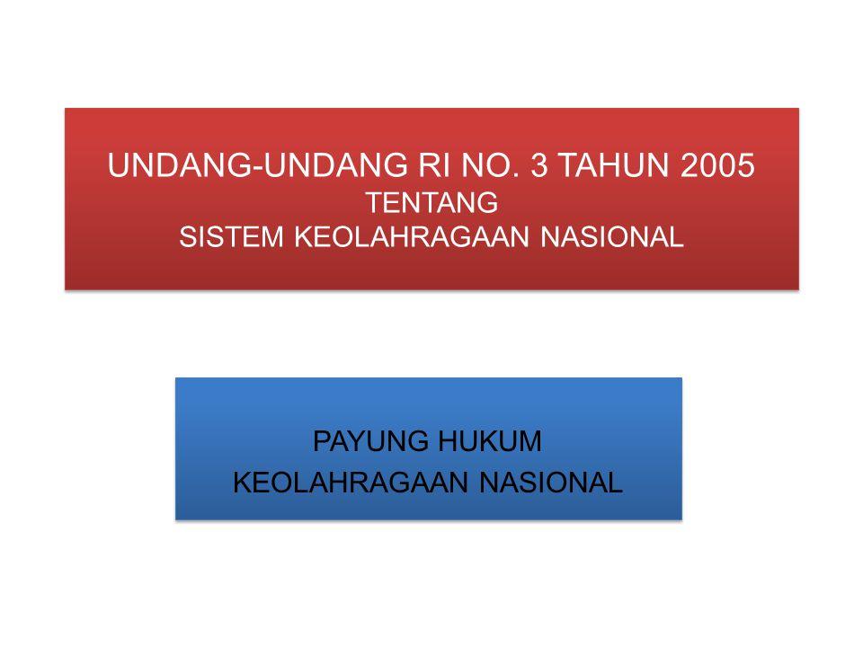 UNDANG-UNDANG RI NO. 3 TAHUN 2005 TENTANG SISTEM KEOLAHRAGAAN NASIONAL