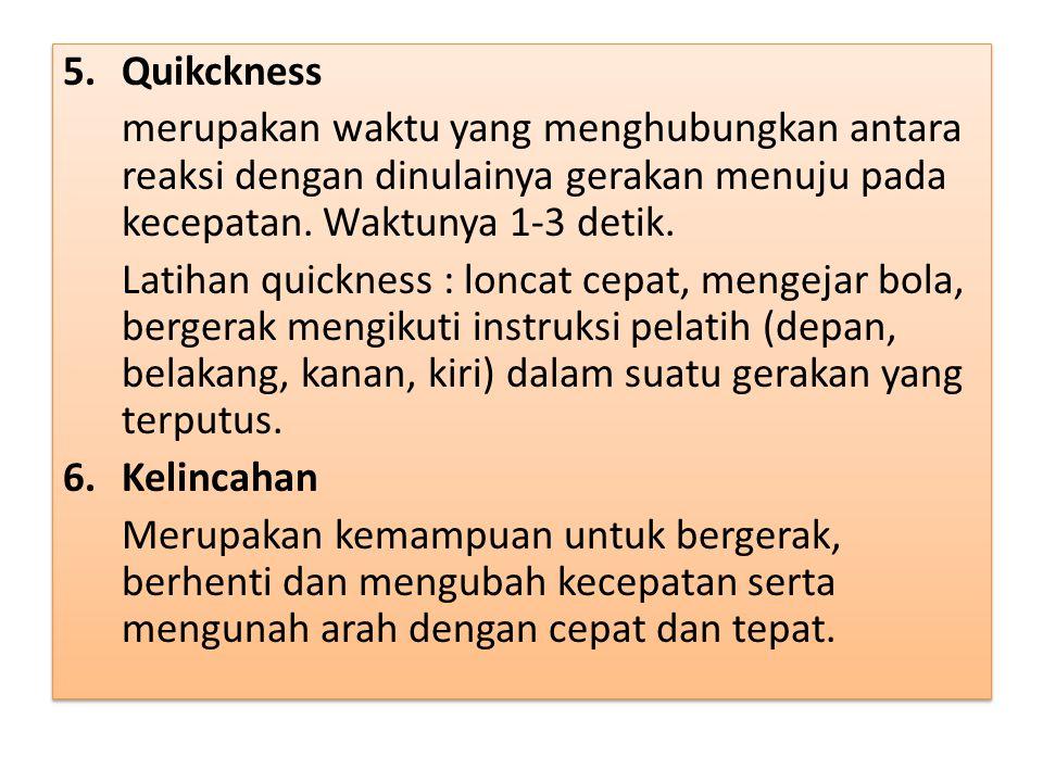 Quikckness merupakan waktu yang menghubungkan antara reaksi dengan dinulainya gerakan menuju pada kecepatan. Waktunya 1-3 detik.