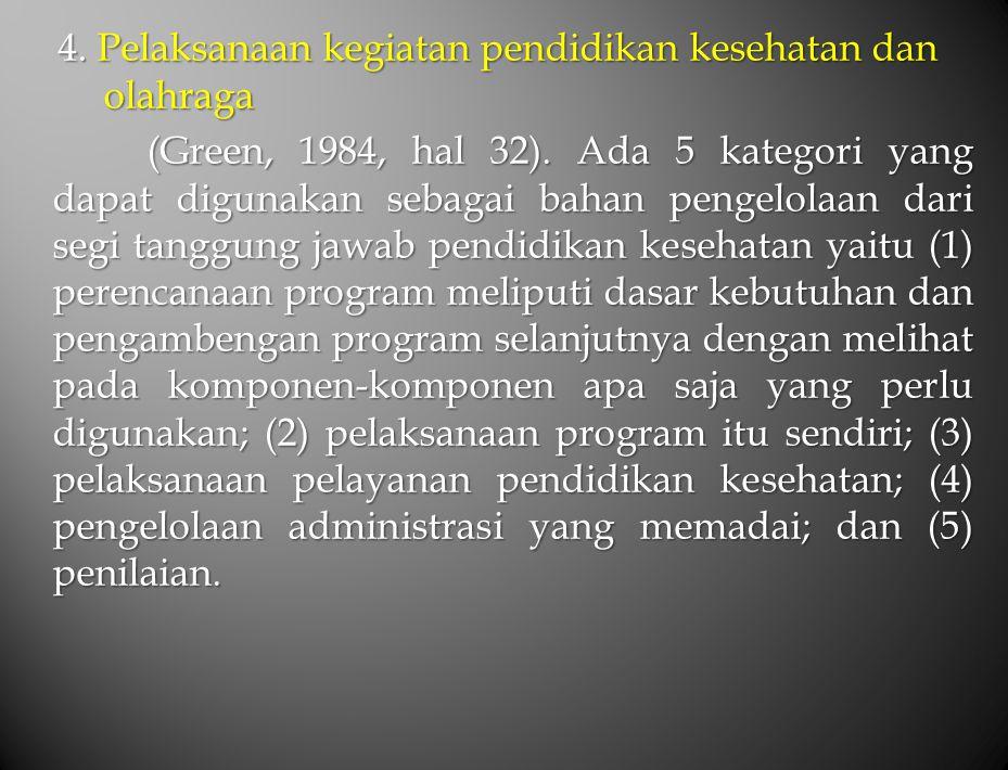 4. Pelaksanaan kegiatan pendidikan kesehatan dan olahraga (Green, 1984, hal 32).