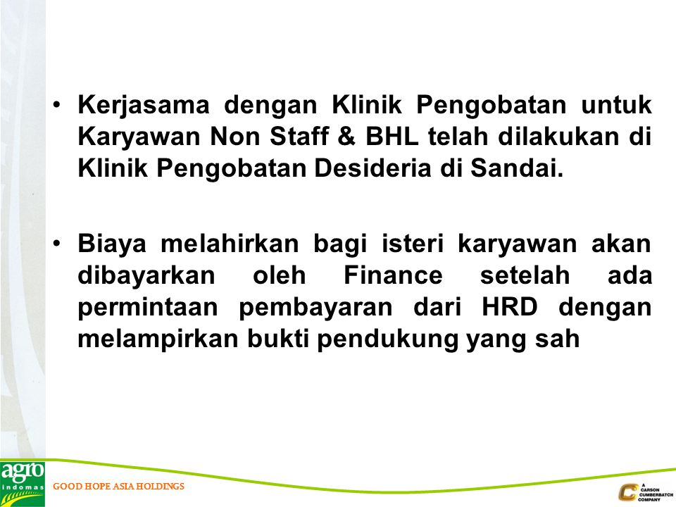 Kerjasama dengan Klinik Pengobatan untuk Karyawan Non Staff & BHL telah dilakukan di Klinik Pengobatan Desideria di Sandai.