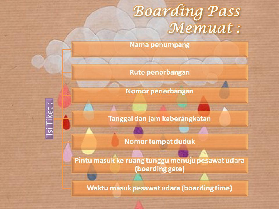 Boarding Pass Memuat : Isi Tiket : Nama penumpang Rute penerbangan