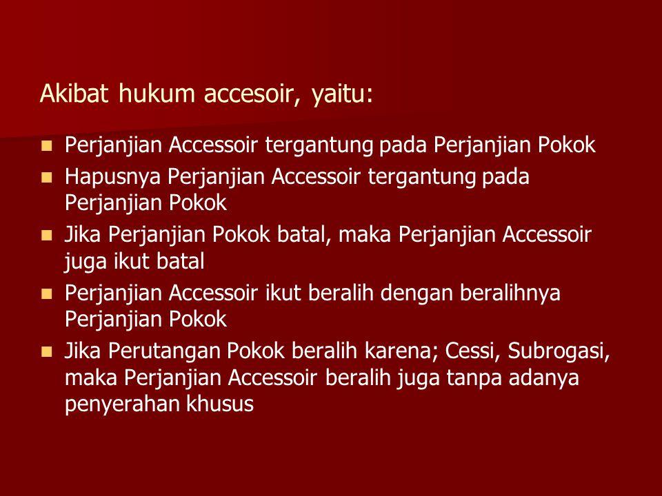 Akibat hukum accesoir, yaitu: