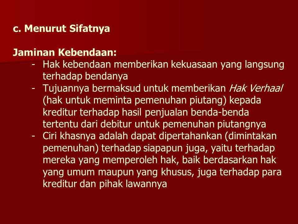 c. Menurut Sifatnya Jaminan Kebendaan: -
