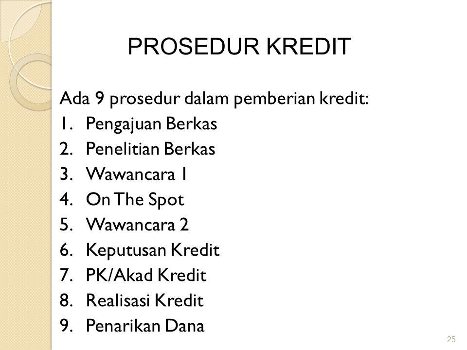 PROSEDUR KREDIT Ada 9 prosedur dalam pemberian kredit: