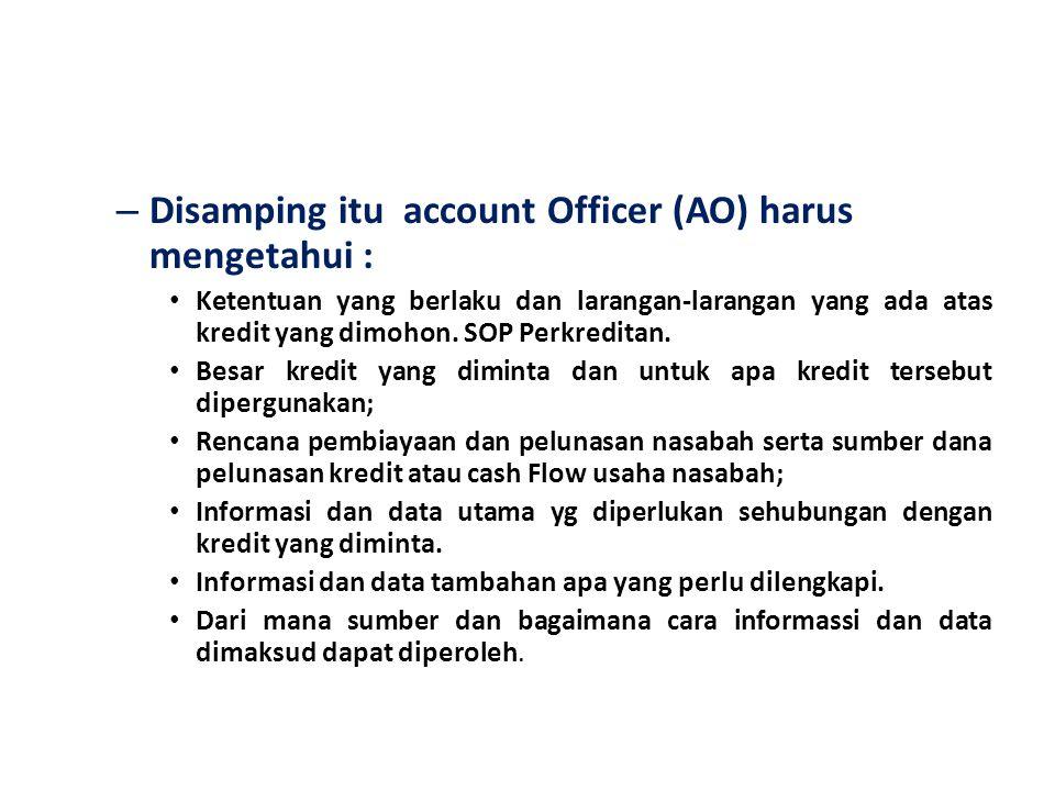 Disamping itu account Officer (AO) harus mengetahui :