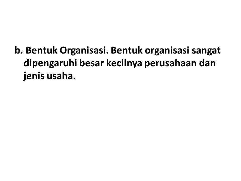 b. Bentuk Organisasi.