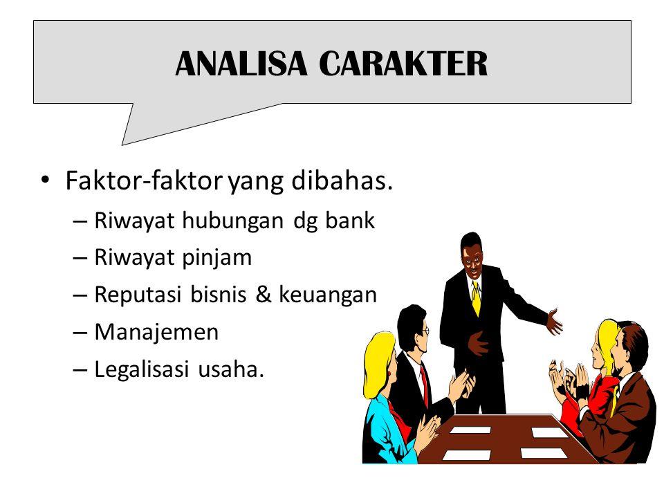 ANALISA CARAKTER Faktor-faktor yang dibahas. Riwayat hubungan dg bank