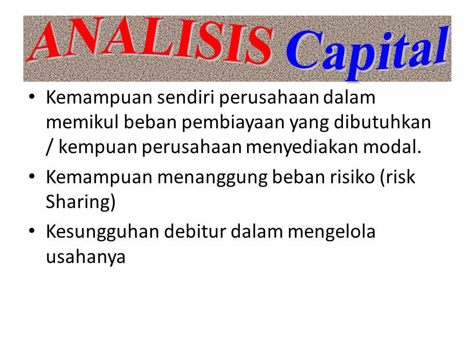 ANALISIS Capital Kemampuan sendiri perusahaan dalam memikul beban pembiayaan yang dibutuhkan / kempuan perusahaan menyediakan modal.