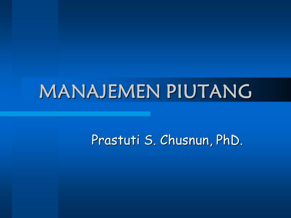 MANAJEMEN PIUTANG Prastuti S. Chusnun, PhD.