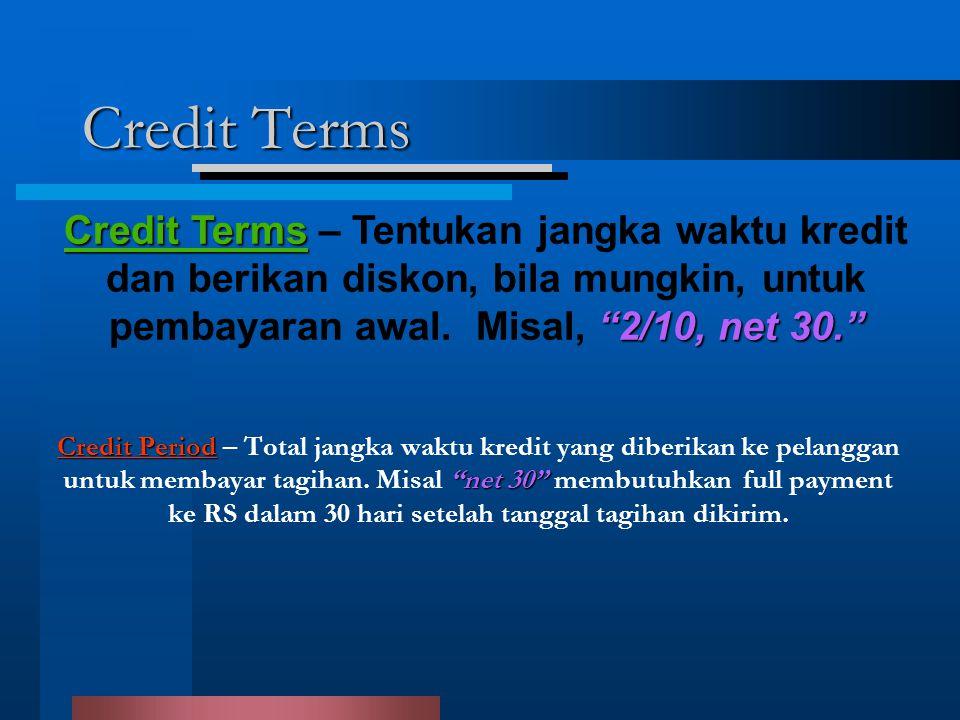 Credit Terms Credit Terms – Tentukan jangka waktu kredit dan berikan diskon, bila mungkin, untuk pembayaran awal. Misal, 2/10, net 30.