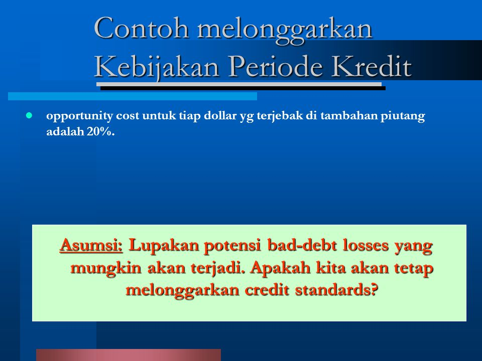 Contoh melonggarkan Kebijakan Periode Kredit