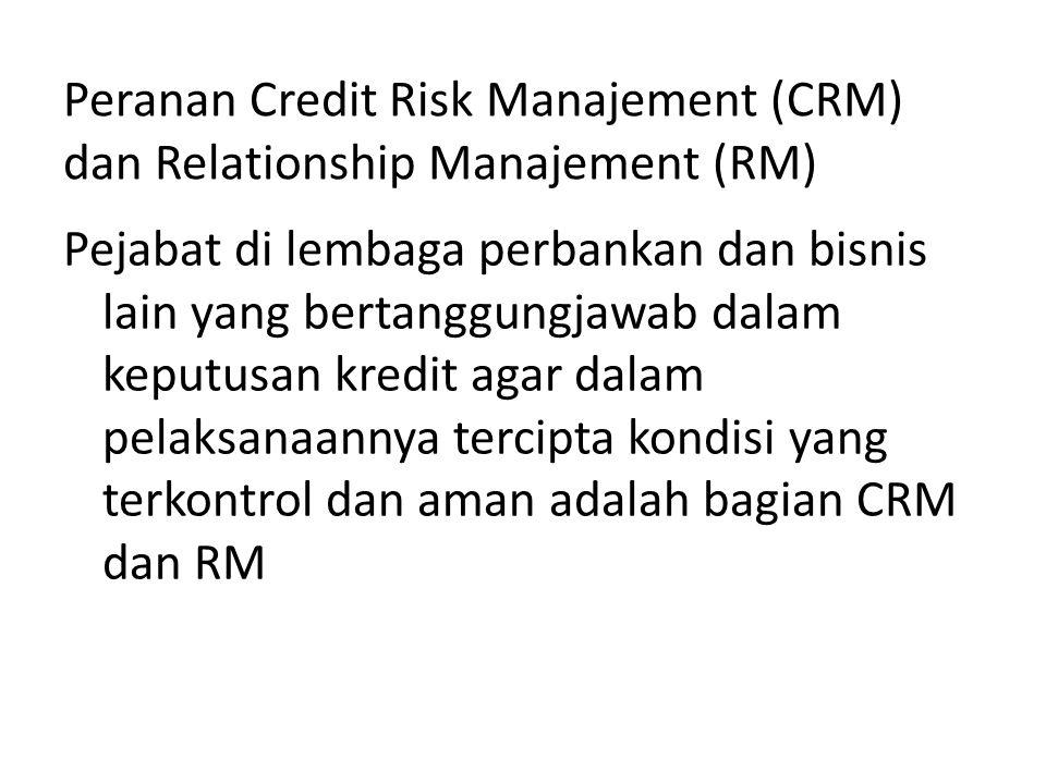 Peranan Credit Risk Manajement (CRM) dan Relationship Manajement (RM)