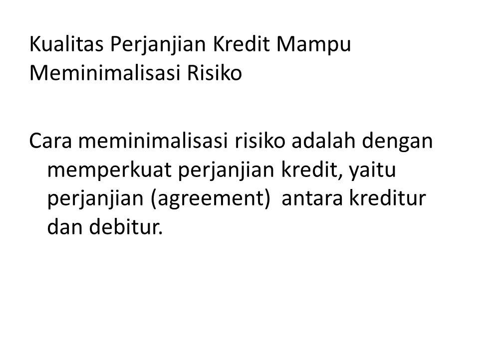 Kualitas Perjanjian Kredit Mampu Meminimalisasi Risiko